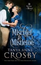 Mischief & Mistletoe - 30 Ways to Break up with a Duke ebook by Tanya Anne Crosby