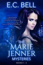 The Marie Jenner Mysteries - Books 1-3 ebook by E. C. Bell