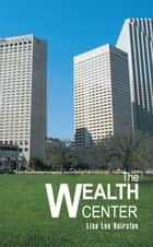 The Wealth Center ebook by Lisa Lee Hairston