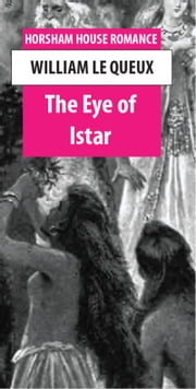 The Eye of Istar - A Romance of the Land of No Return ebook by William Le Queux