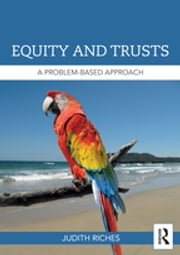 Equity and Trusts - A Problem-Based Approach ebook by Judith Riches