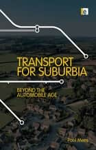 Transport for Suburbia - Beyond the Automobile Age ebook by Paul Mees