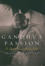 Gandhi's Passion : The Life and Legacy of Mahatma Gandhi ebook by Stanley Wolpert