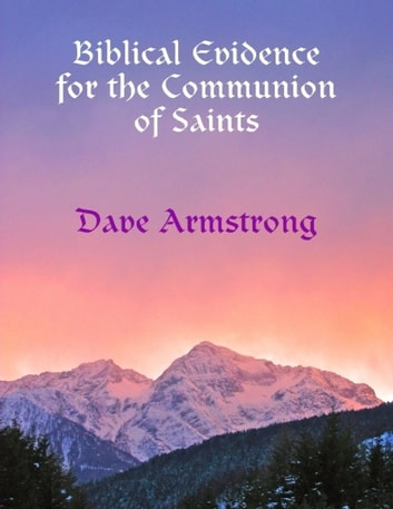 Biblical Evidence for the Communion of Saints ebook by Dave Armstrong