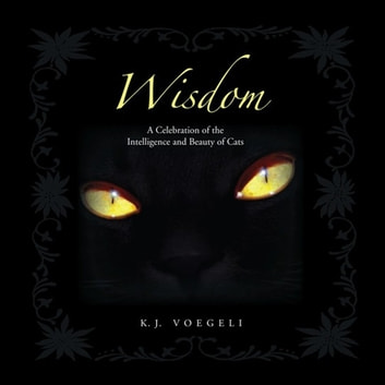 Wisdom - A Celebration of the Intelligence and Beauty of Cats ebook by K.J. Voegeli