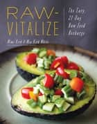 Raw-Vitalize: The Easy, 21-Day Raw Food Recharge ebook by Mimi Kirk,Mia Kirk White