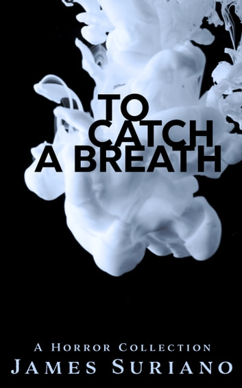 To Catch A Breath ebook by James Suriano