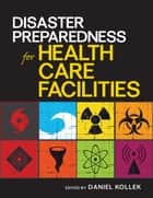 Disaster Preparedness for Healthcare Facilities ebook by Daniel Kollek