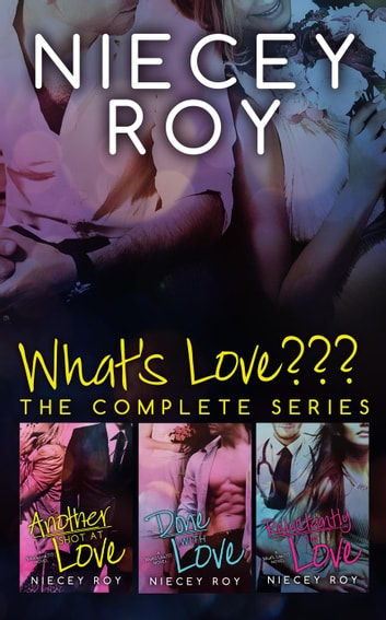 What's Love??? The Complete Series ebook by Niecey Roy