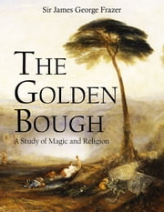 The Golden Bough - A Study of Magic and Religion ebook by Sir James George Frazer