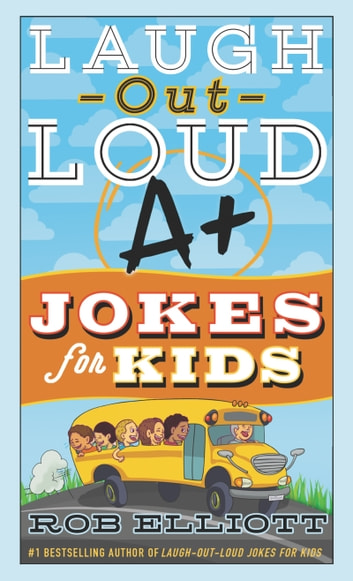 Laugh-Out-Loud A+ Jokes for Kids ebook by Rob Elliott