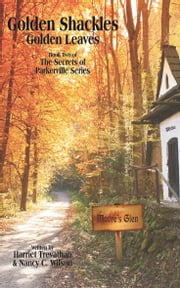 The Secrets of Parkerville Series: Book 2 - Golden Shackles ebook by Nancy C. Wilson, Harriet Trevathan