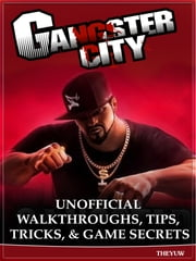 Gangster City Unofficial Walkthroughs, Tips, Tricks, & Game Secrets