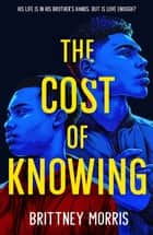 The Cost of Knowing ebook by Brittney Morris