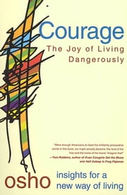 Courage - The Joy of Living Dangerously ebook by Osho