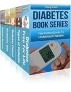 Diabetes Book Series - The Perfect Guide to Understand Diabetes ebook by Kristy Clark
