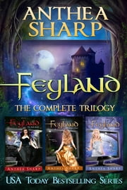 Feyland: The Complete Trilogy ebook by Anthea Sharp