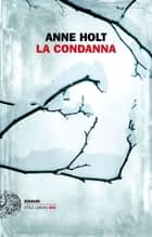La condanna ebook by Anne Holt, Margherita Podestà Heir