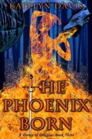 The Phoenix Born (A Dance of Dragons #3) ebook by Kaitlyn Davis