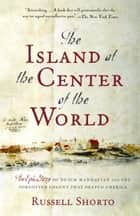 The Island at the Center of the World ebook by Russell Shorto