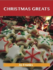 Christmas Greats: Delicious Christmas Recipes, The Top 67 Christmas Recipes ebook by Franks Jo