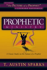 Prophetic Ministry: A Classic Study on the Nature of a Prophet ebook by T. Austin Sparks