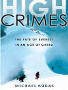 High Crimes - The Fate of Everest in an Age of Greed ebook by