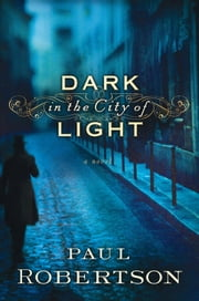 Dark in the City of Light ebook by Paul Robertson
