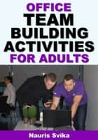 Office Team Building Activities For Adults eBook par Nauris Svika