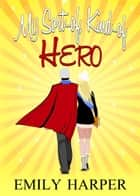 My Sort-of, Kind-of Hero ebook by Emily Harper