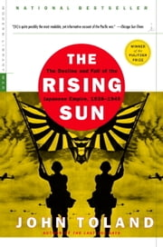 The Rising Sun - The Decline and Fall of the Japanese Empire, 1936-1945 ebook by John Toland