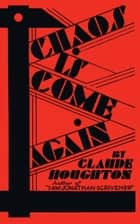 Chaos Is Come Again ebook by Claude Houghton