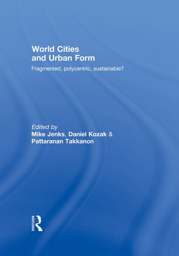 World Cities and Urban Form - Fragmented, Polycentric, Sustainable? ebook by