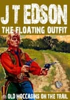 The Floating Outfit 48: Old Moccasins on the Trail ebook by J.T. Edson