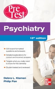 Psychiatry PreTest Self-Assessment And Review, Thirteenth Edition ebook by Phil Pan,Debra Klamen