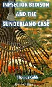 Inspector Bedison and the Sunderland Case eBook by Thomas Cobb