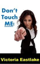 Dont' Touch ME! ebook by Victoria Eastlake