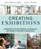 Creating Exhibitions - Collaboration in the Planning, Development, and Design of Innovative Experiences ebook by