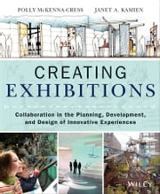 Creating Exhibitions - Collaboration in the Planning, Development, and Design of Innovative Experiences ebook by Polly McKenna-Cress,Janet Kamien