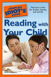 The Complete Idiot's Guide to Reading with Your Child ebook by Helen Coronato
