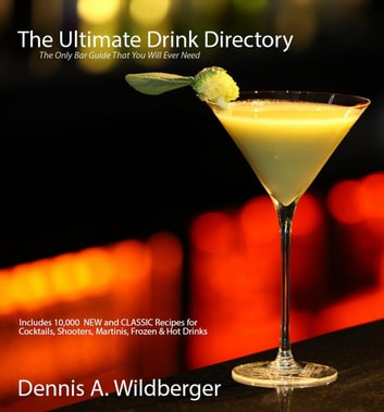 The Ultimate Drink Directory Includes 10 000 New Classic Cocktail Recipes The Only Drink Book That You Will Ever Need Ebook By Dennis Wildberger 9781386337935 Rakuten Kobo United States
