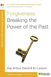 Forgiveness: Breaking the Power of the Past ebook by Kay Arthur,David Lawson