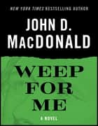 Weep for Me - A Novel ekitaplar by John D. MacDonald, Dean Koontz