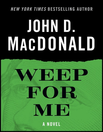 Weep for Me - A Novel ekitaplar by John D. MacDonald
