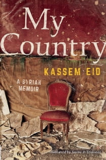 My Country - A Syrian Memoir ebook by Mr Kassem Eid, Janine di Giovanni