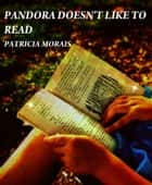 Pandora Doesn't Like to Read ebook by Patricia Morais