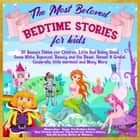 The Most Beloved Bedtime Stories for kids - 30 Aesop's Fables for Children, Little Red Riding Hood, Snow White, Rapunzel, Beauty and the Beast, Hensel & Gretel, Cinderella, Little Mermaid and Many More audiobook by Melanie Rose, Aesop, The Brothers Grimm,...