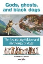 Gods, ghosts and black dogs - The fascinating folklore and mythology of dogs ekitaplar by Stanley Coren