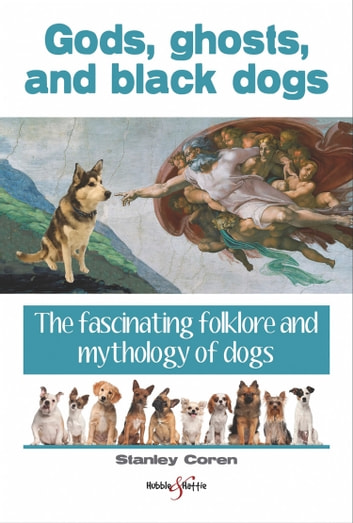 Gods, ghosts and black dogs - The fascinating folklore and mythology of dogs ebook by Stanley Coren