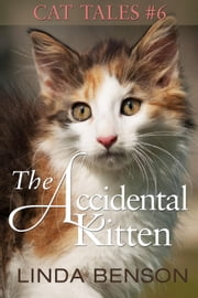 The Accidental Kitten - Cat Tales, #6 ebook by Linda Benson